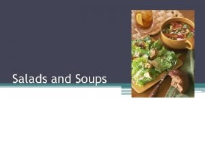 Salads and Soups Types of Salads Appetizer Accompaniment