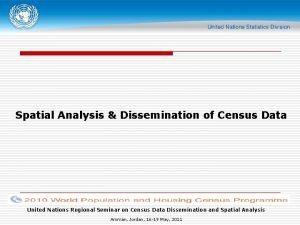 Spatial Analysis Dissemination of Census Data United Nations