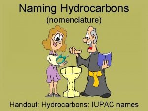 Naming Hydrocarbons nomenclature Handout Hydrocarbons IUPAC names Formulas