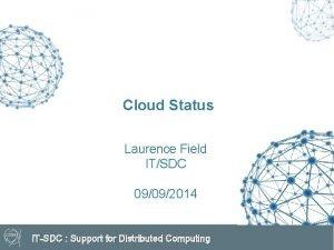 Cloud Status Laurence Field ITSDC 09092014 ITSDC Support