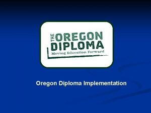 Oregon Diploma Implementation n Why new diploma requirements