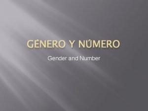 GNERO Y NMERO Gender and Number El Gnero