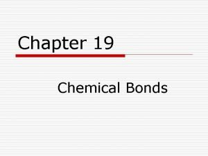 Chapter 19 Chemical Bonds Chemical Compounds Chemical compounds