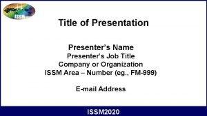 Title of Presentation Presenters Name Presenters Job Title