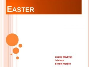 EASTER Lusine Mayilyan 5 2 class SchoolGarden EASTER