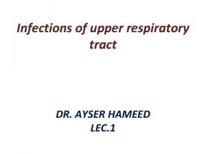 Infections of upper respiratory tract DR AYSER HAMEED