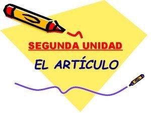 SEGUNDA UNIDAD EL ARTCULO EL ARTCULO EL ARTCULO
