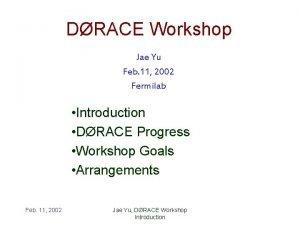 DRACE Workshop Jae Yu Feb 11 2002 Fermilab
