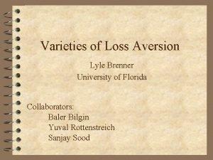 Varieties of Loss Aversion Lyle Brenner University of