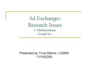 Ad Exchanges Research Issues S Muthukrishnan Google Inc