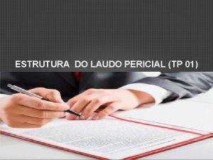 ESTRUTURA DO LAUDO PERICIAL TP 01 ESTRUTURA 82