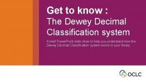 Get to know The Dewey Decimal Get to