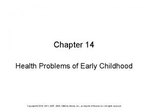 Chapter 14 Health Problems of Early Childhood Copyright