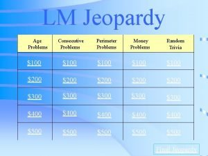 LM Jeopardy Age Problems Consecutive Problems Perimeter Problems
