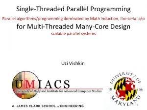 SingleThreaded Parallel Programming Parallel algorithmsprogramming dominated by Math