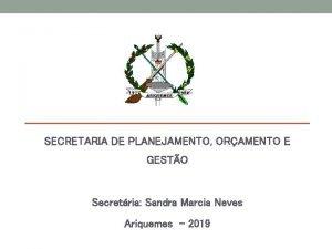 SECRETARIA DE PLANEJAMENTO ORAMENTO E GESTO Secretria Sandra
