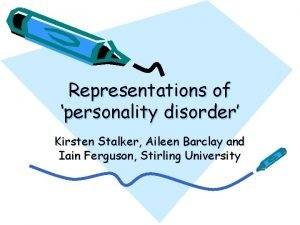 Representations of personality disorder Kirsten Stalker Aileen Barclay