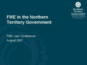FME in the Northern Territory Government FME User