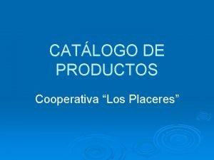 CATLOGO DE PRODUCTOS Cooperativa Los Placeres PRODUCTOS QUE