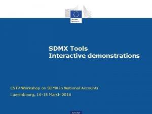 SDMX Tools Interactive demonstrations ESTP Workshop on SDMX