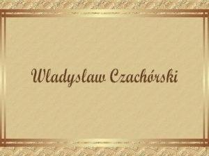 Wladyslaw Czachrski nasceu em Lublin Polnia em 22