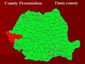County Presentation Timi county Timi county is situated