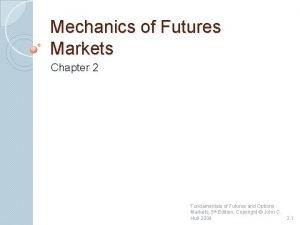 Mechanics of Futures Markets Chapter 2 Fundamentals of