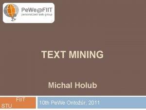 TEXT MINING Michal Holub FIIT STU 10 th