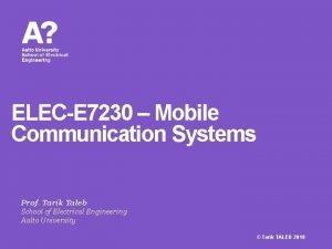 ELECE 7230 Mobile Communication Systems Prof Tarik Taleb