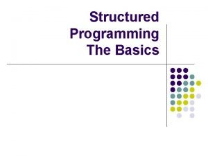 Structured Programming The Basics Control structures l l