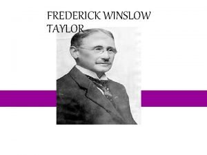 FREDERICK WINSLOW TAYLOR FREDERICK WINSLOW TAYLOR 1856 1915