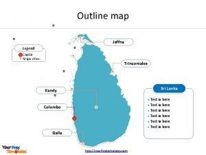 Outline map Jaffna Legend Capital Major cities Trincomalee