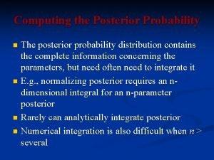 Computing the Posterior Probability The posterior probability distribution