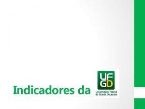 Indicadores da Indicadores da UFGD REITORIA CGUPAD Procedimentos
