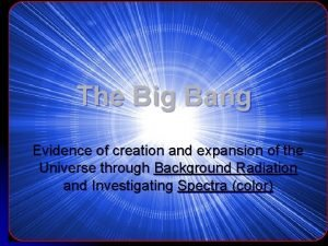 The Big Bang Evidence of creation and expansion