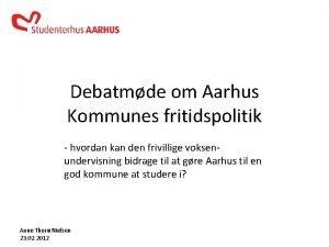 Debatmde om Aarhus Kommunes fritidspolitik hvordan kan den