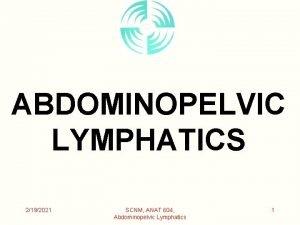 ABDOMINOPELVIC LYMPHATICS 2192021 SCNM ANAT 604 Abdominopelvic Lymphatics