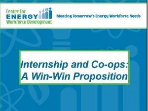 Internship and Coops A WinWin Proposition Internship Program