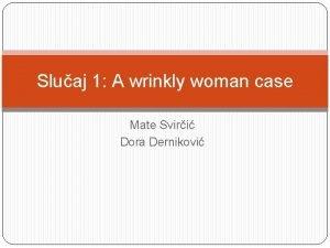 Sluaj 1 A wrinkly woman case Mate Sviri