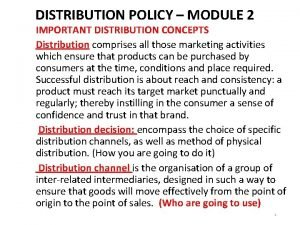 DISTRIBUTION POLICY MODULE 2 IMPORTANT DISTRIBUTION CONCEPTS Distribution