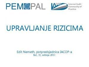UPRAVLJANJE RIZICIMA Edit Nemeth potpredsjednica IACOPa Be 31