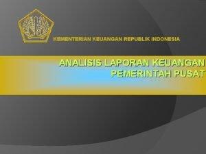KEMENTERIAN KEUANGAN REPUBLIK INDONESIA ANALISIS LAPORAN KEUANGAN PEMERINTAH