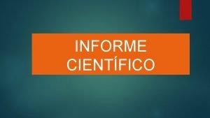 INFORME CIENTFICO Qu es un informe cientfico El