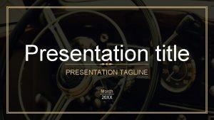 Presentation title PRESENTATION TAGLINE Month 20 XX Divider