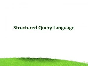 Structured Query Language Structured Query Language SQL stands