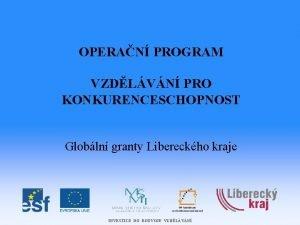 OPERAN PROGRAM VZDLVN PRO KONKURENCESCHOPNOST Globln granty Libereckho