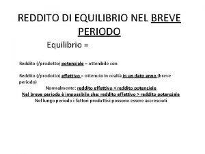 REDDITO DI EQUILIBRIO NEL BREVE PERIODO Equilibrio domanda