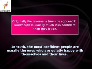 Being confident means being Originally the reverse is