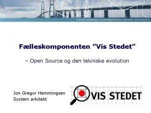 Flleskomponenten Vis Stedet Open Source og den tekniske