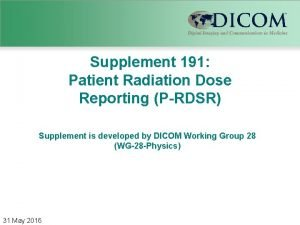 Supplement 191 Patient Radiation Dose Reporting PRDSR Supplement